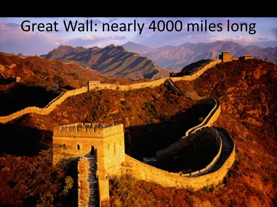 Great Wall: nearly 4000 miles long