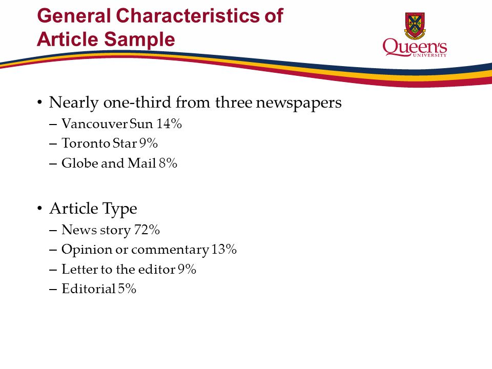 General Characteristics of Article Sample Nearly one-third from three newspapers – Vancouver Sun 14% – Toronto Star 9% – Globe and Mail 8% Article Type – News story 72% – Opinion or commentary 13% – Letter to the editor 9% – Editorial 5%
