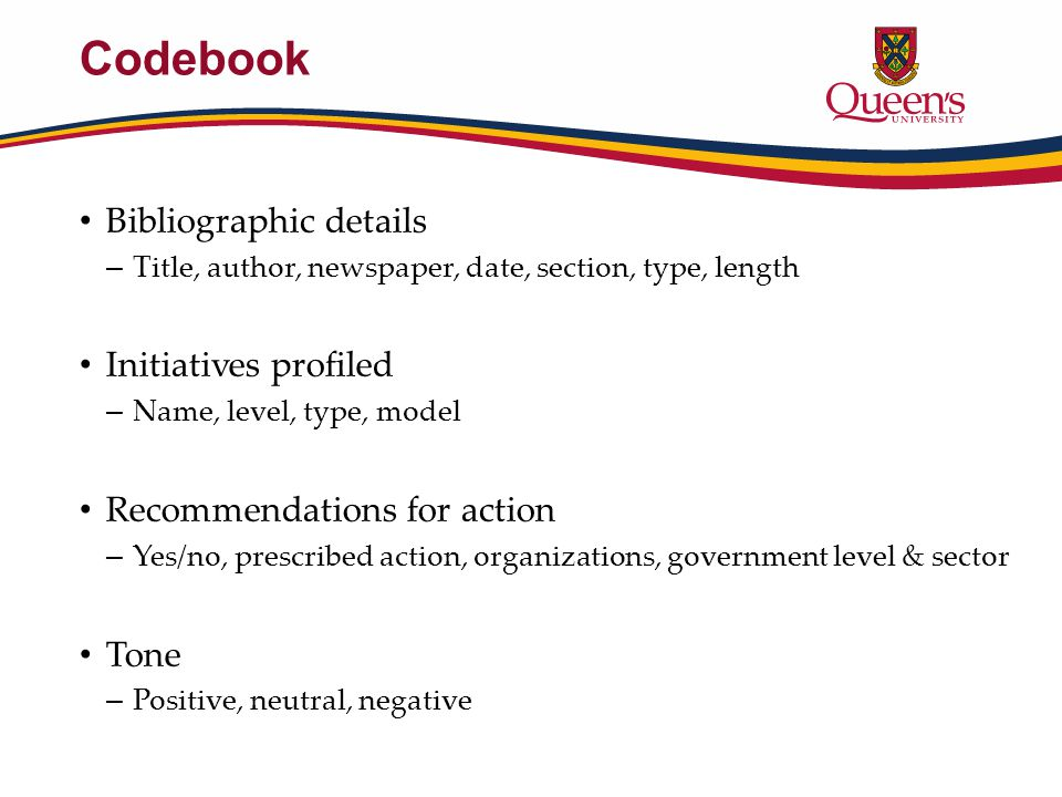 Codebook Bibliographic details – Title, author, newspaper, date, section, type, length Initiatives profiled – Name, level, type, model Recommendations
