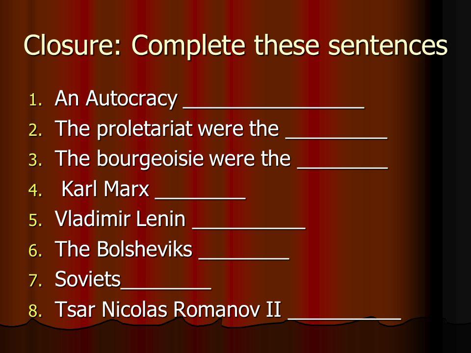 Closure: Complete these sentences 1. An Autocracy ________________ 2.