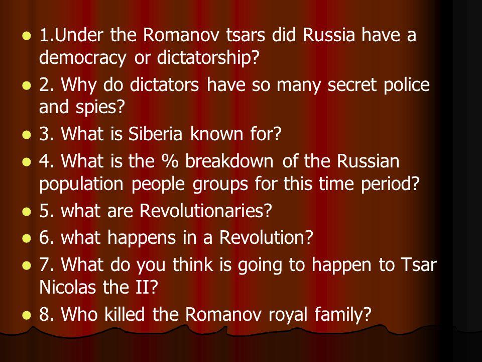 1.Under the Romanov tsars did Russia have a democracy or dictatorship.