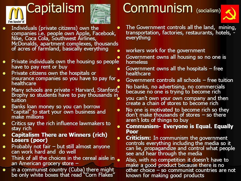CapitalismCommunism (socialism) Individuals (private citizens) own the companies i.e.