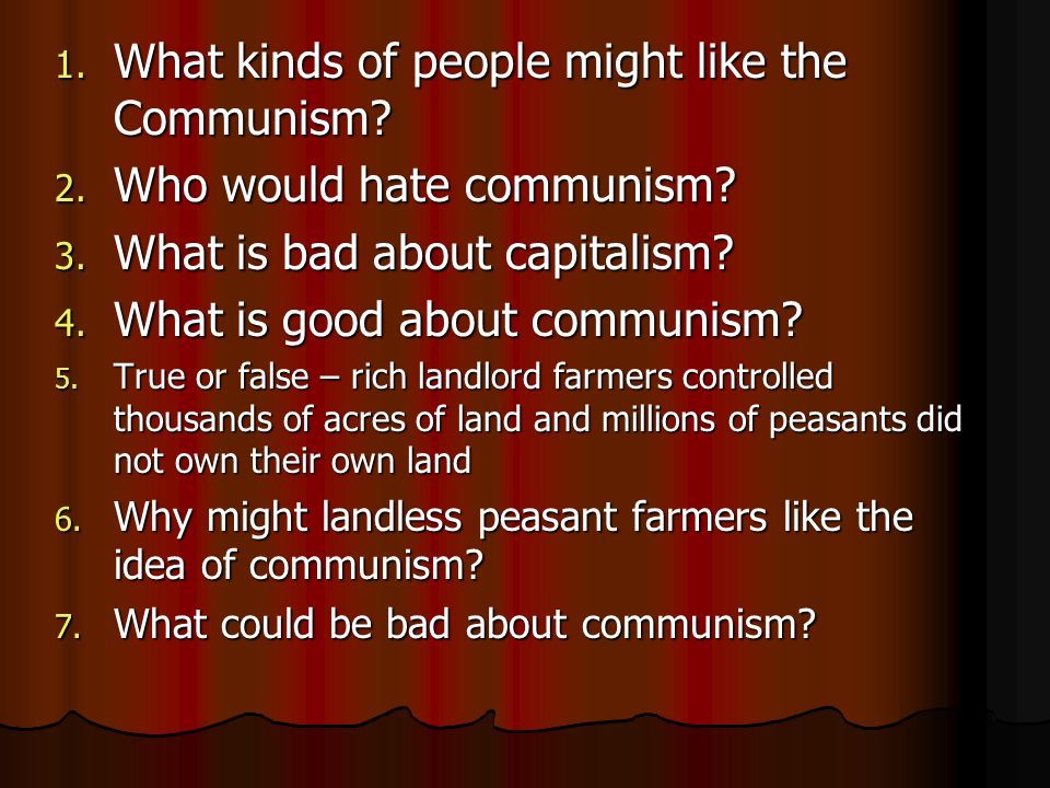 1. What kinds of people might like the Communism.