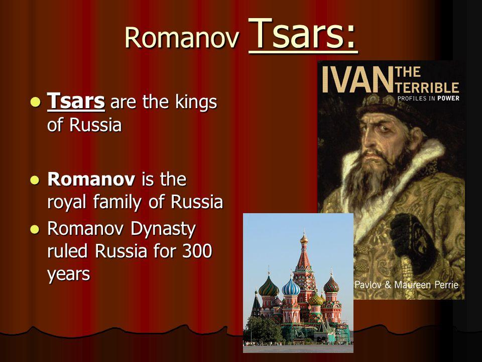 Romanov Tsars: Tsars are the kings of Russia Tsars are the kings of Russia Romanov is the royal family of Russia Romanov is the royal family of Russia Romanov Dynasty ruled Russia for 300 years Romanov Dynasty ruled Russia for 300 years