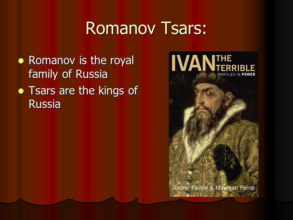 Romanov Tsars: Romanov is the royal family of Russia Romanov is the royal family of Russia Tsars are the kings of Russia Tsars are the kings of Russia