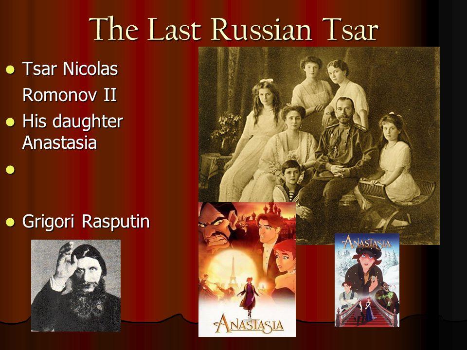 The Last Russian Tsar Tsar Nicolas Tsar Nicolas Romonov II His daughter Anastasia His daughter Anastasia Grigori Rasputin Grigori Rasputin
