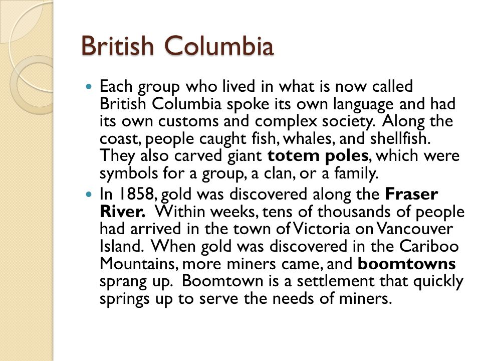 British Columbia Each group who lived in what is now called British Columbia spoke its own language and had its own customs and complex society.