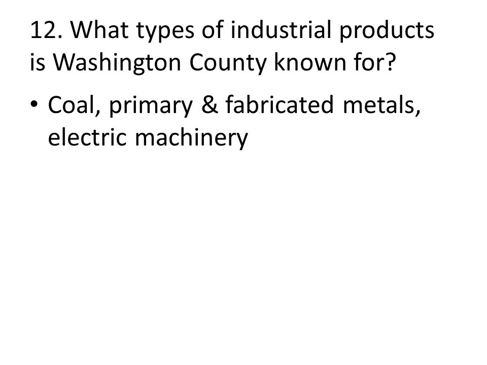 12. What types of industrial products is Washington County known for.