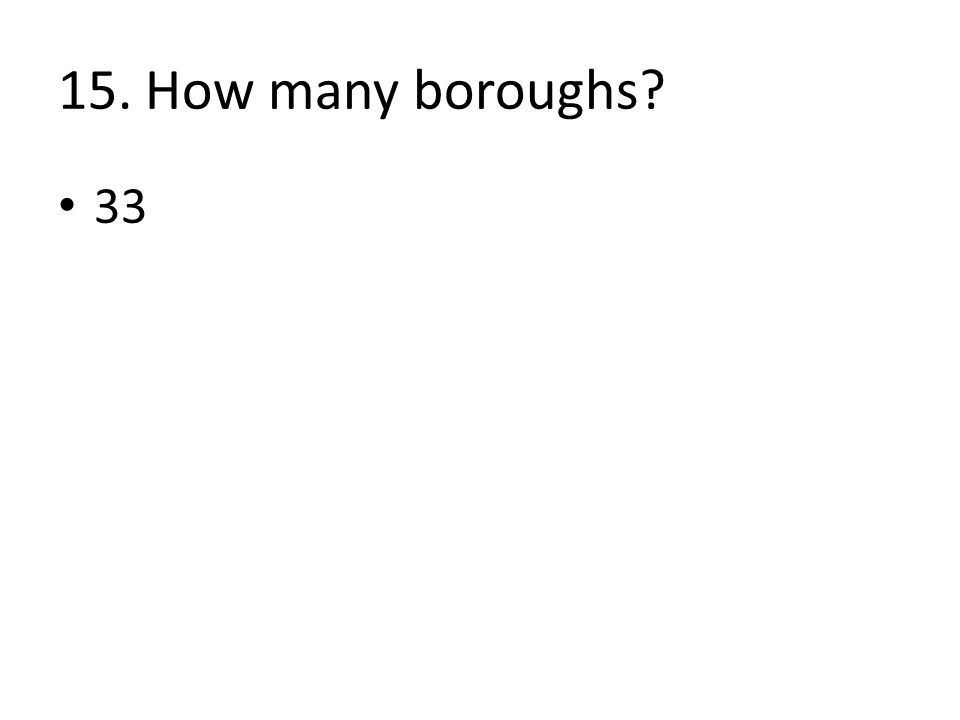 15. How many boroughs 33