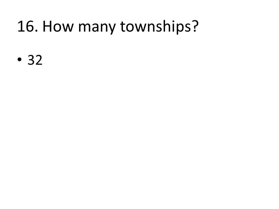 16. How many townships 32