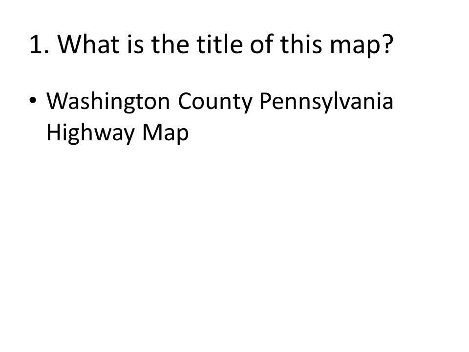1. What is the title of this map Washington County Pennsylvania Highway Map