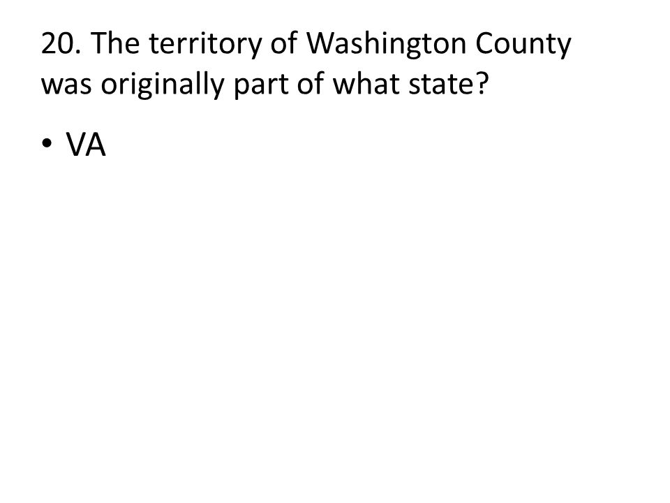 20. The territory of Washington County was originally part of what state VA