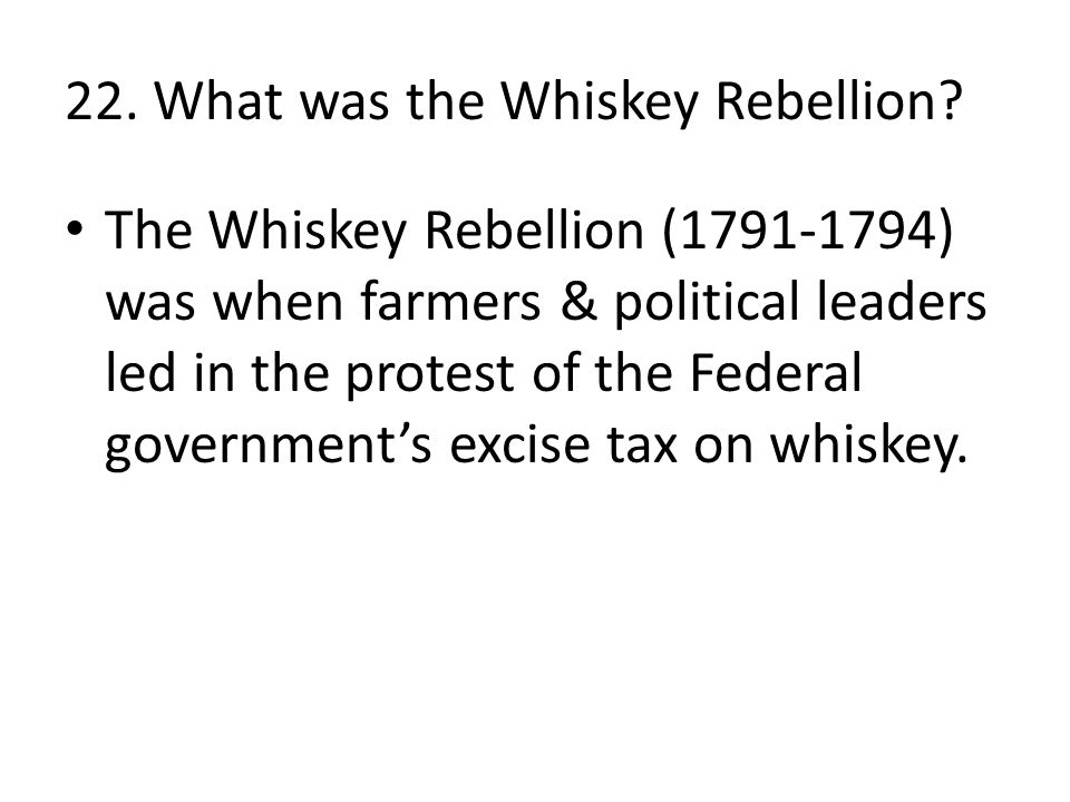 22. What was the Whiskey Rebellion.
