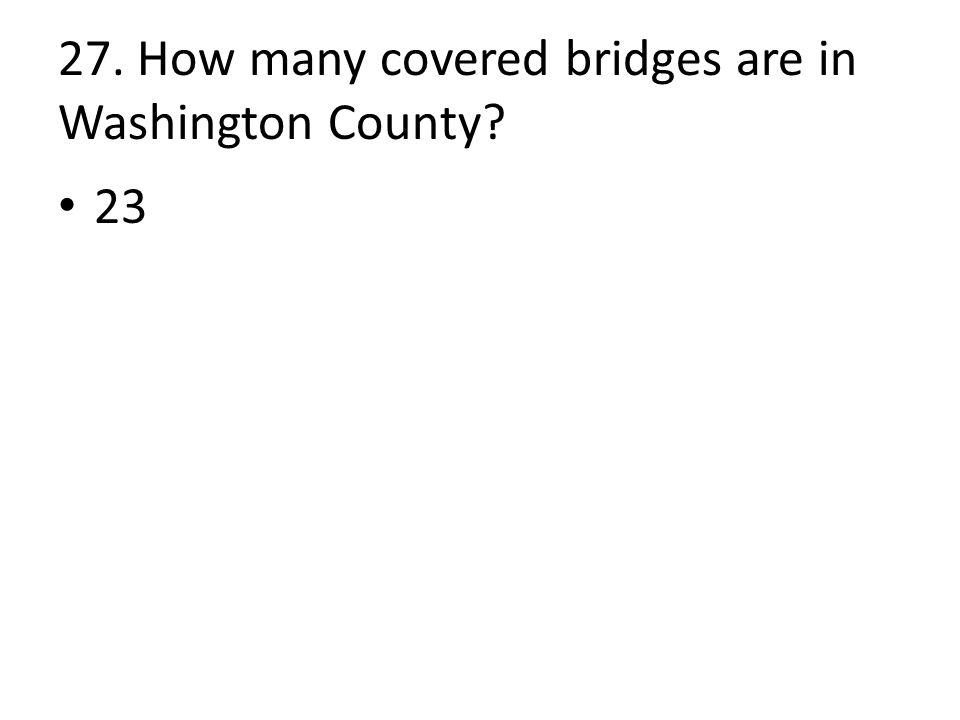 27. How many covered bridges are in Washington County 23