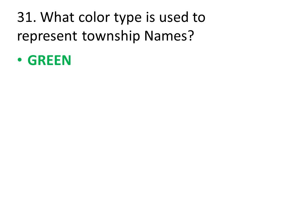 31. What color type is used to represent township Names GREEN