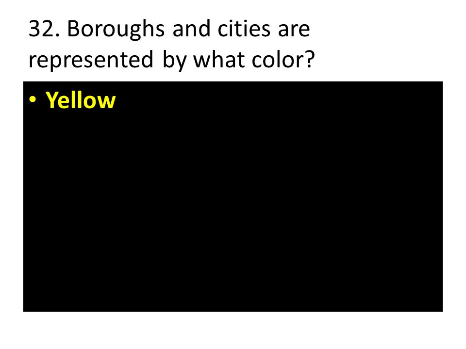 32. Boroughs and cities are represented by what color Yellow