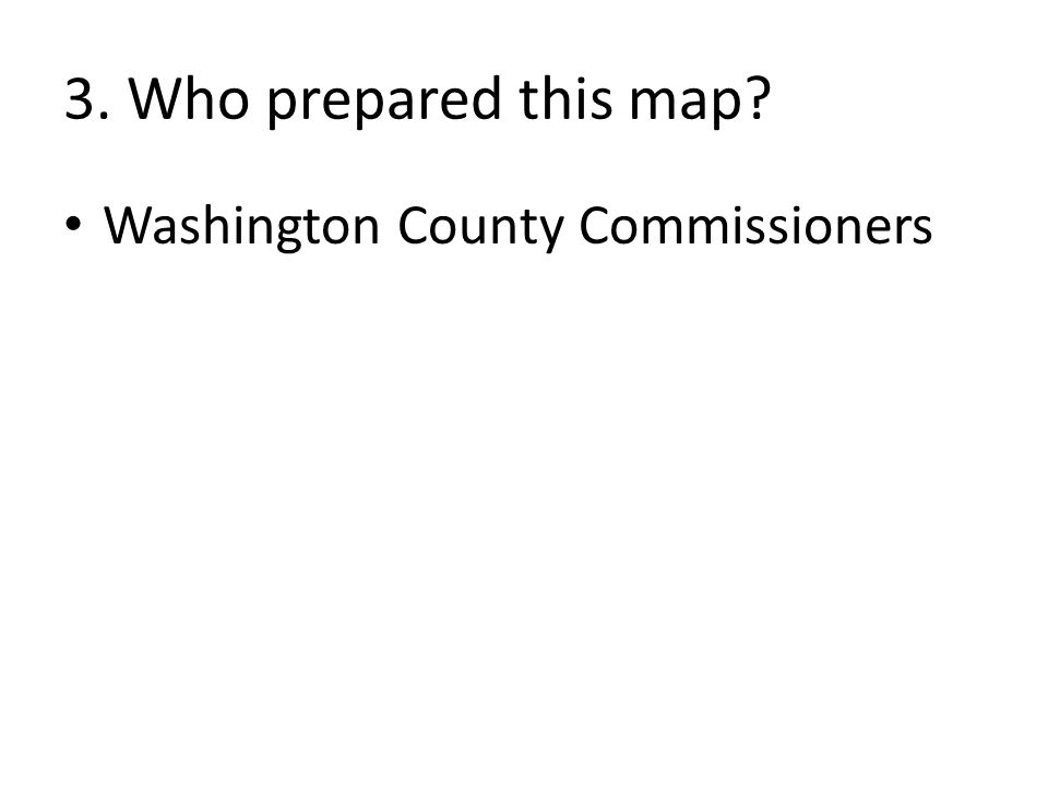 3. Who prepared this map Washington County Commissioners