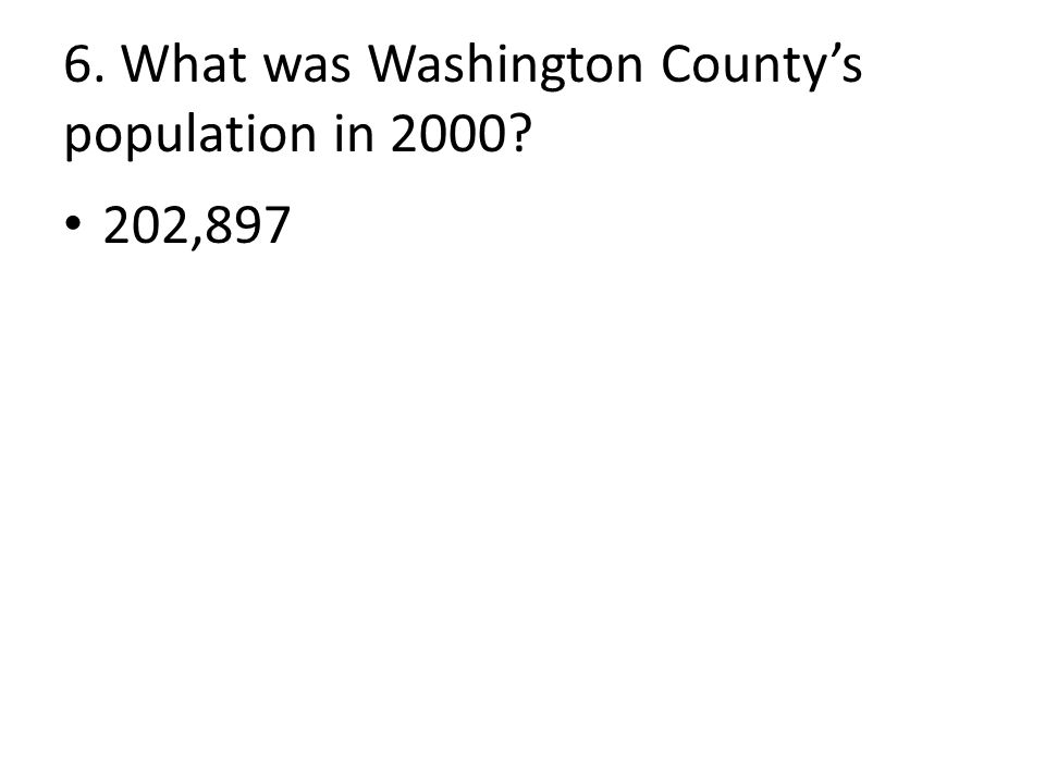 6. What was Washington County's population in 2000 202,897