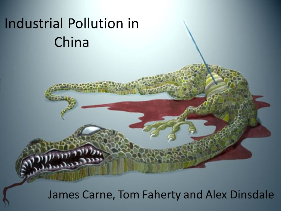 Industrial Pollution in China James Carne, Tom Faherty and Alex Dinsdale