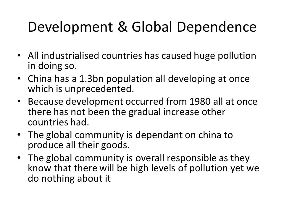Development & Global Dependence All industrialised countries has caused huge pollution in doing so.