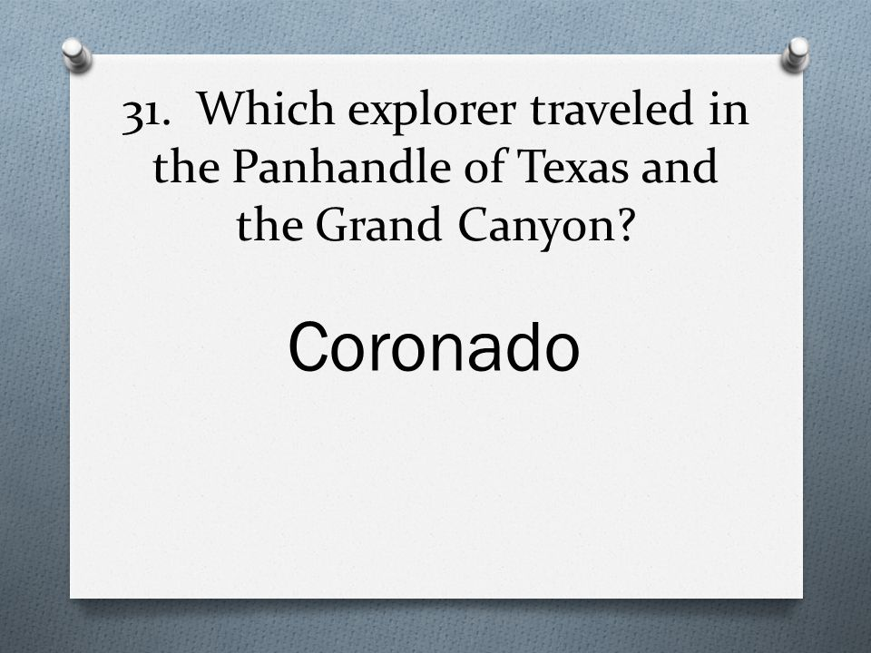 31. Which explorer traveled in the Panhandle of Texas and the Grand Canyon Coronado