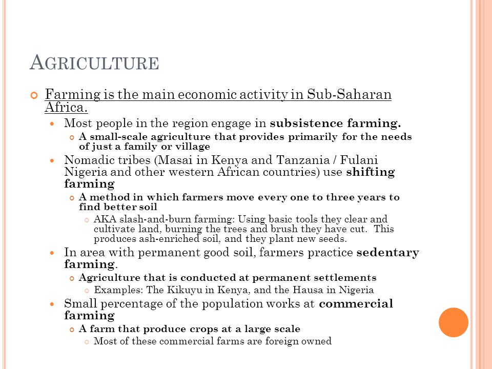 A GRICULTURE Farming is the main economic activity in Sub-Saharan Africa.