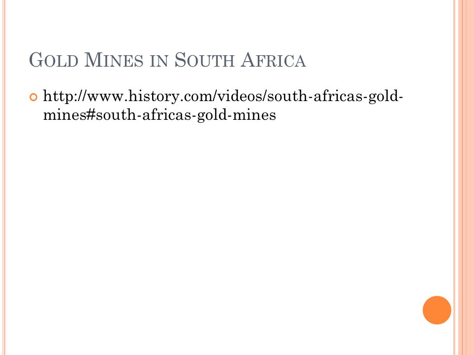 G OLD M INES IN S OUTH A FRICA http://www.history.com/videos/south-africas-gold- mines#south-africas-gold-mines