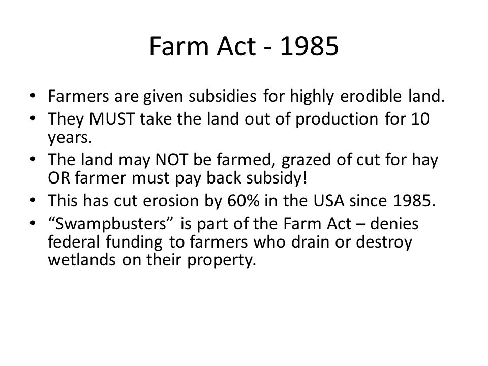 Farm Act - 1985 Farmers are given subsidies for highly erodible land.