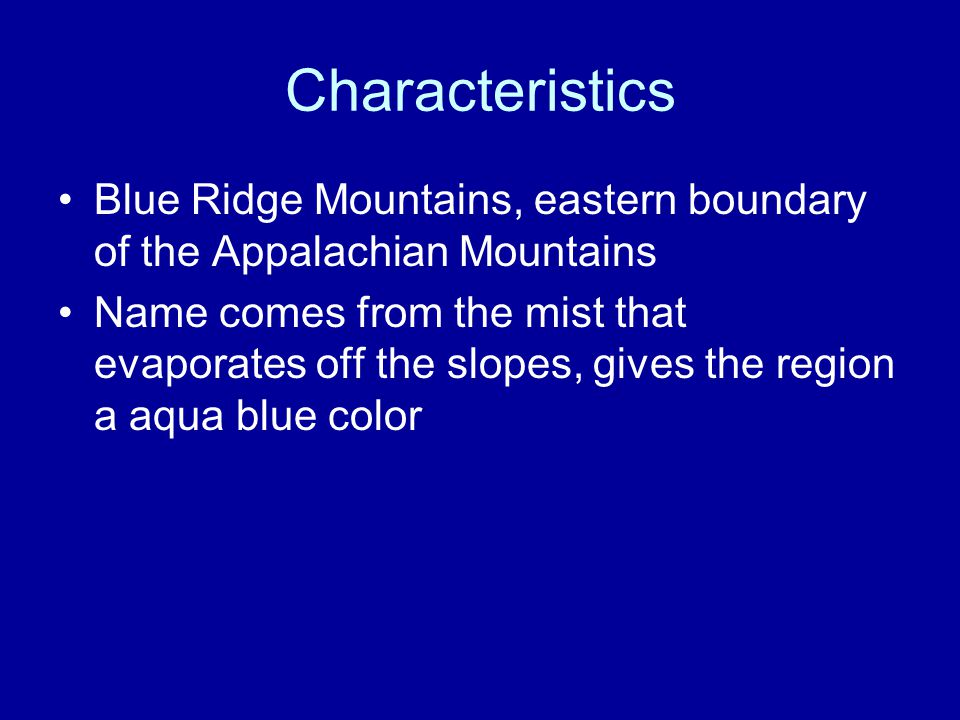 Characteristics Blue Ridge Mountains, eastern boundary of the Appalachian Mountains Name comes from the mist that evaporates off the slopes, gives the