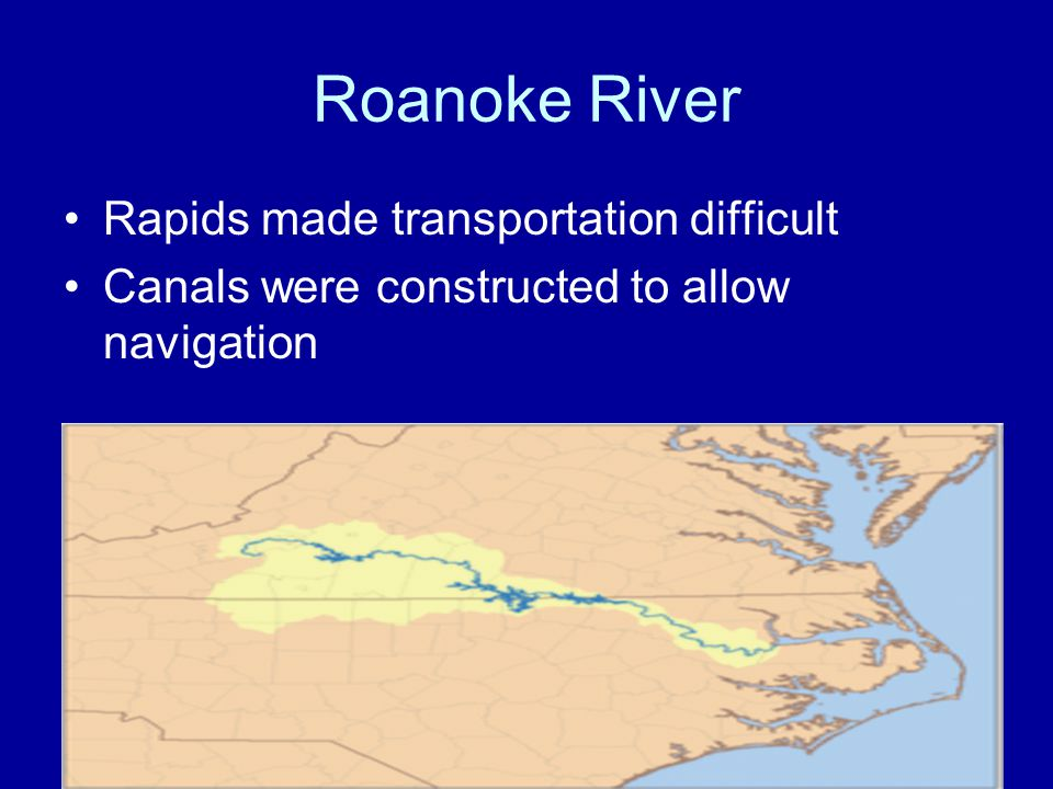 Roanoke River Rapids made transportation difficult Canals were constructed to allow navigation