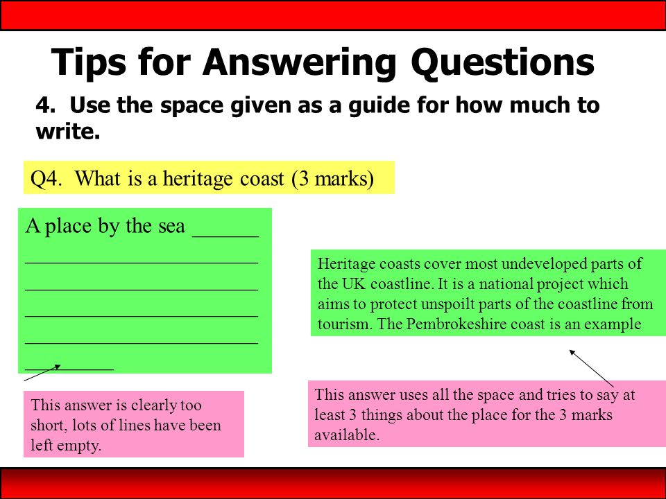 Tips for Answering Questions 4. Use the space given as a guide for how much to write.