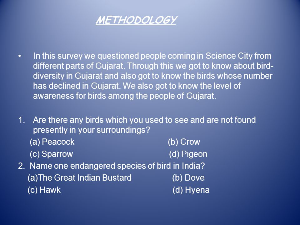In this survey we questioned people coming in Science City from different parts of Gujarat. Through this we got to know about bird- diversity in Gujar