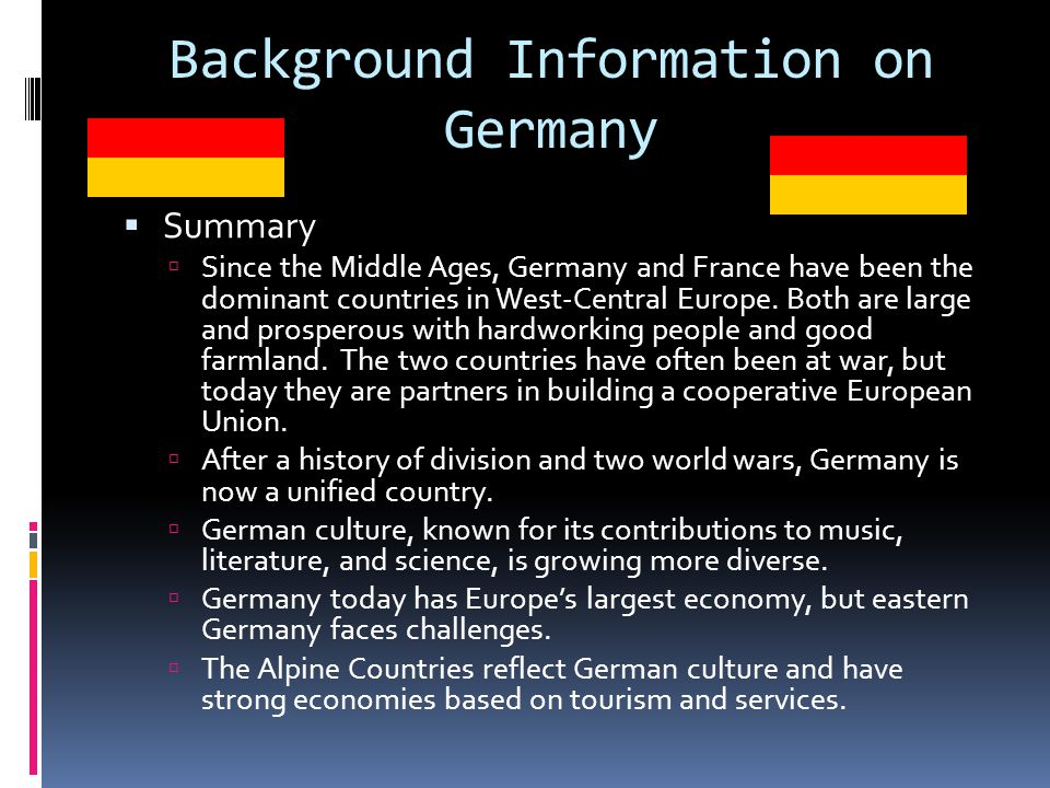 Background Information on Germany  Summary  Since the Middle Ages, Germany and France have been the dominant countries in West-Central Europe.