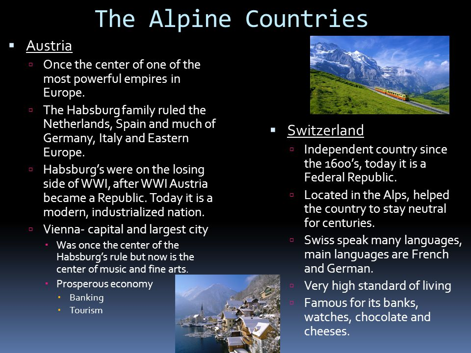 The Alpine Countries  Austria  Once the center of one of the most powerful empires in Europe.  The Habsburg family ruled the Netherlands, Spain and