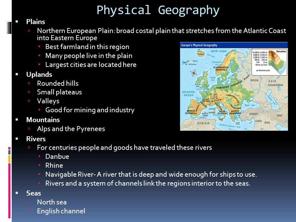 Physical Geography  Plains  Northern European Plain: broad costal plain that stretches from the Atlantic Coast into Eastern Europe  Best farmland i