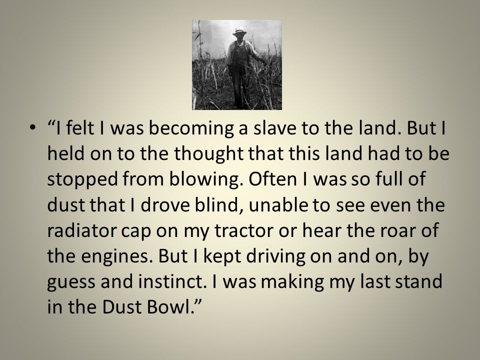 I felt I was becoming a slave to the land.