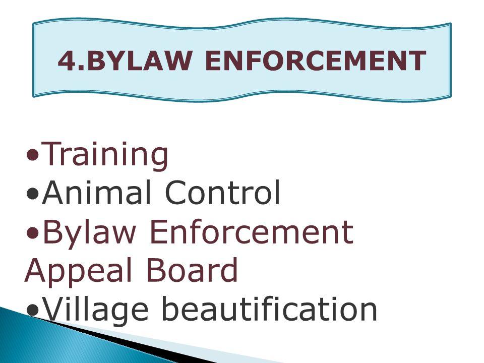 Training Animal Control Bylaw Enforcement Appeal Board Village beautification 4.BYLAW ENFORCEMENT