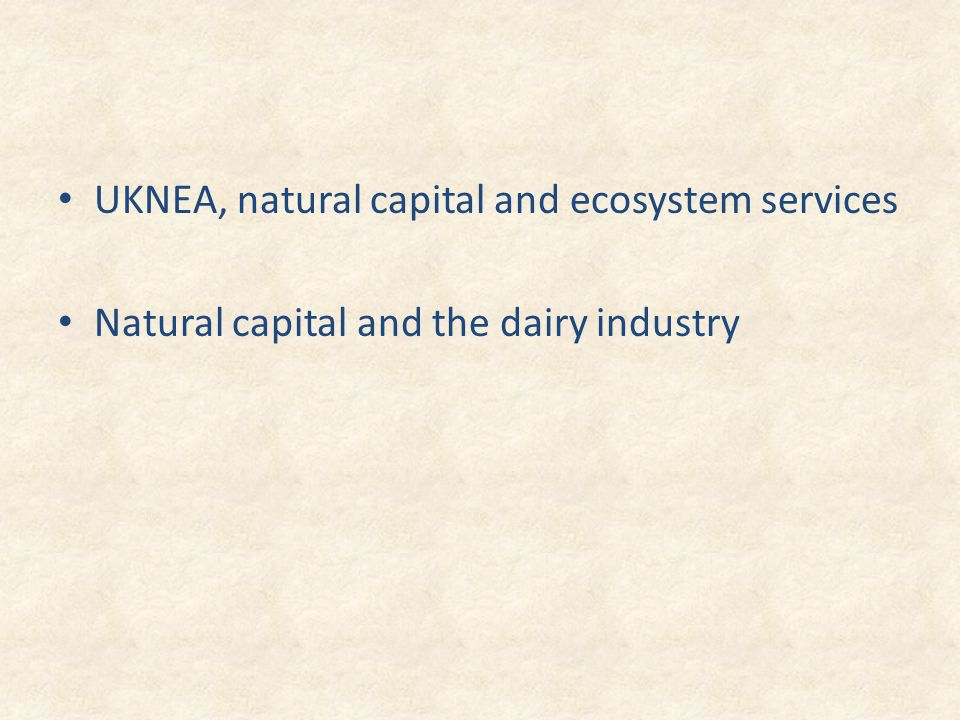 UKNEA, natural capital and ecosystem services Natural capital and the dairy industry