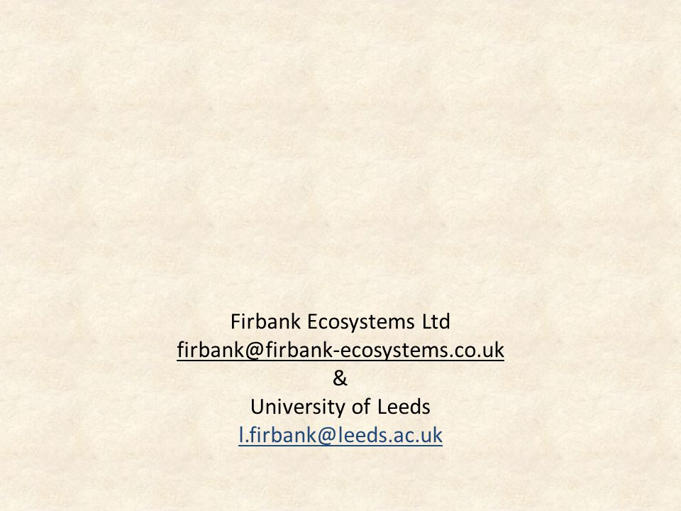 Firbank Ecosystems Ltd firbank@firbank-ecosystems.co.uk & University of Leeds l.firbank@leeds.ac.uk