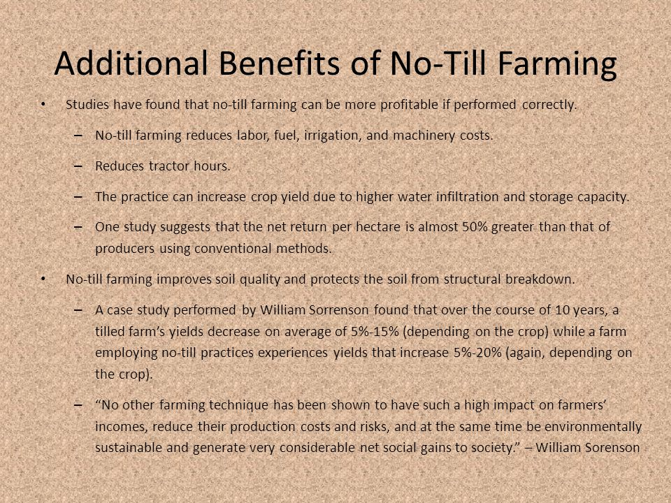 Additional Benefits of No-Till Farming Studies have found that no-till farming can be more profitable if performed correctly.