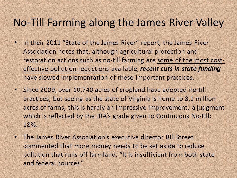 Recommended Action I recommend that the State of Virginia funds a state-wide program that aims to both enlighten the farmers of Virginia of the social and personal incentives that come with converting to no-till farming, and provide them with the necessary means and instruction necessary to implement no-till practices..