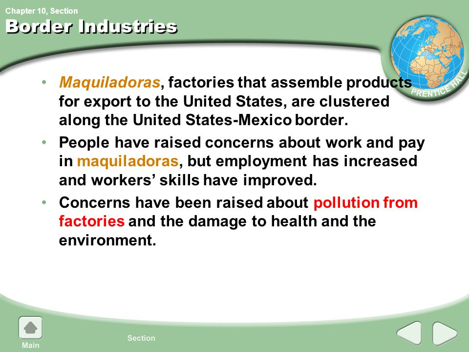 Chapter 10, Section Border Industries Maquiladoras, factories that assemble products for export to the United States, are clustered along the United S