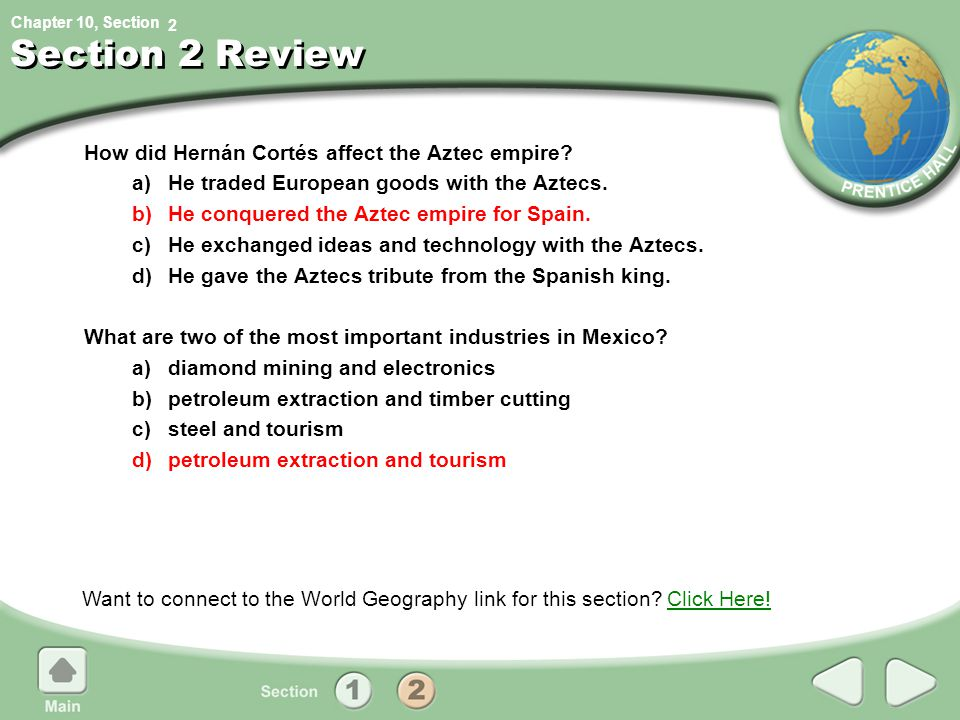 Chapter 10, Section Section 2 Review How did Hernán Cortés affect the Aztec empire? a)He traded European goods with the Aztecs. b)He conquered the Azt