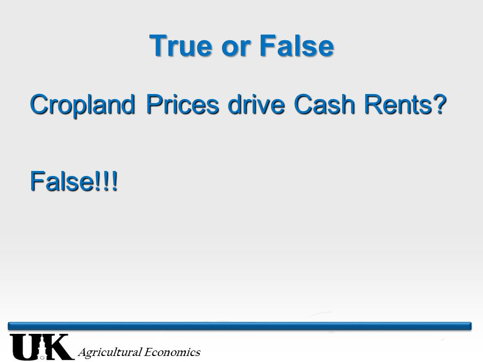 Agricultural Economics True or False Cropland Prices drive Cash Rents? False!!!