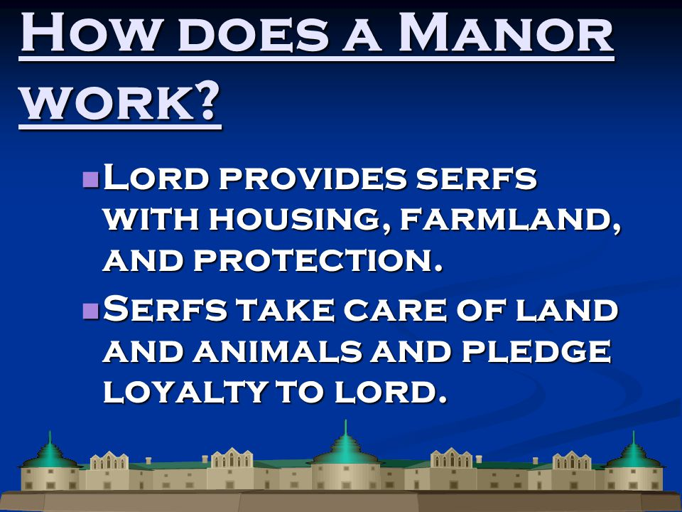How does a Manor work. Lord provides serfs with housing, farmland, and protection.