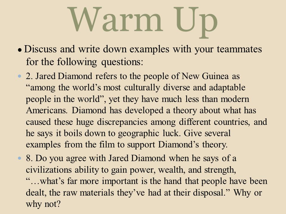 """Warm Up ● Discuss and write down examples with your teammates for the following questions: 2. Jared Diamond refers to the people of New Guinea as """"amo"""