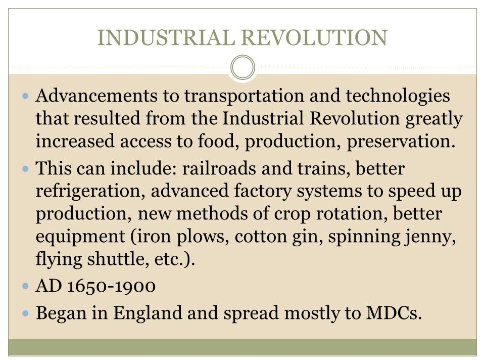 INDUSTRIAL REVOLUTION Advancements to transportation and technologies that resulted from the Industrial Revolution greatly increased access to food, p