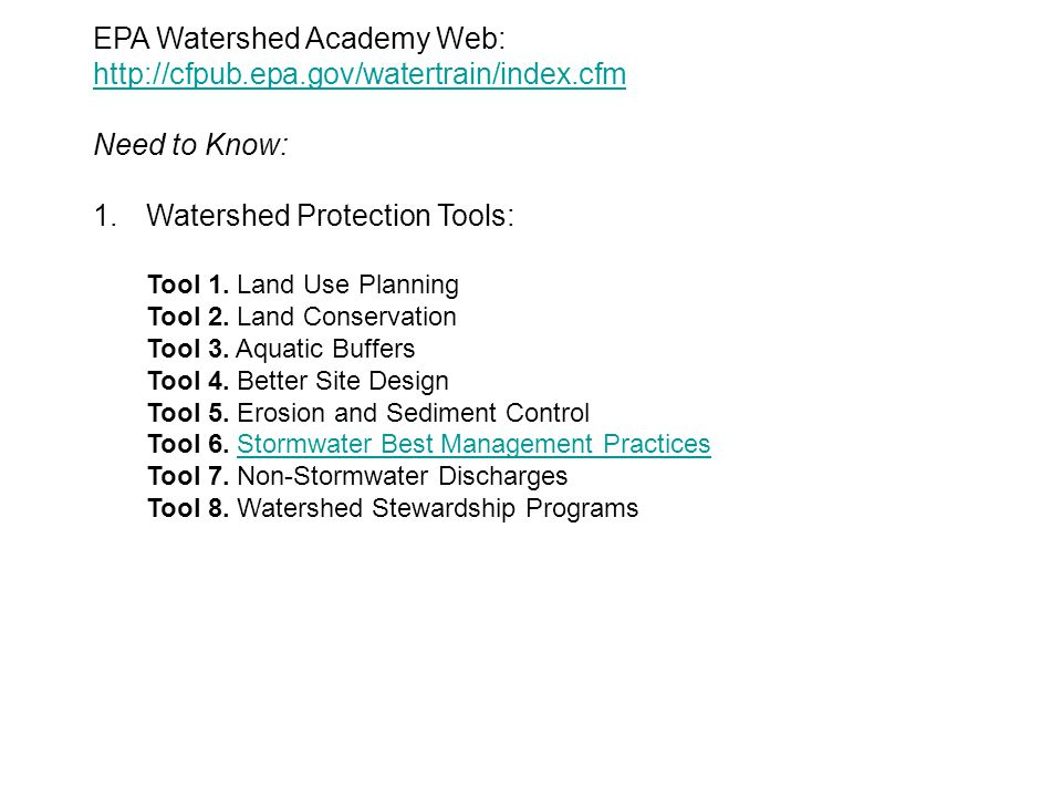 EPA Watershed Academy Web: http://cfpub.epa.gov/watertrain/index.cfm http://cfpub.epa.gov/watertrain/index.cfm Need to Know: 1.Watershed Protection Tools: Tool 1.