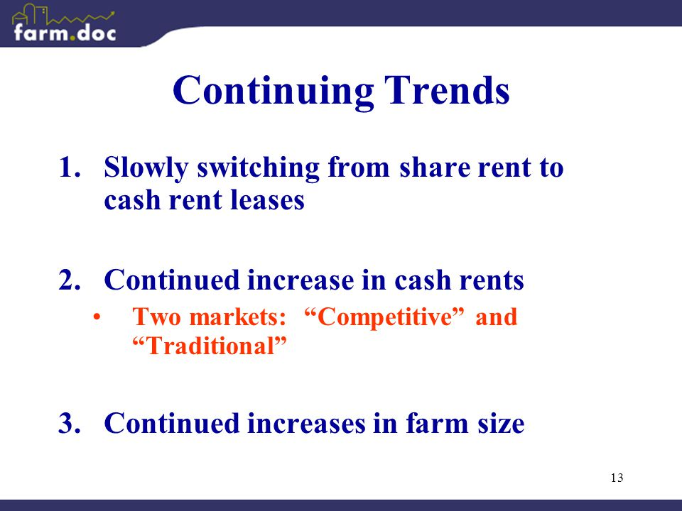 13 Continuing Trends 1.Slowly switching from share rent to cash rent leases 2.Continued increase in cash rents Two markets: Competitive and Traditional 3.Continued increases in farm size
