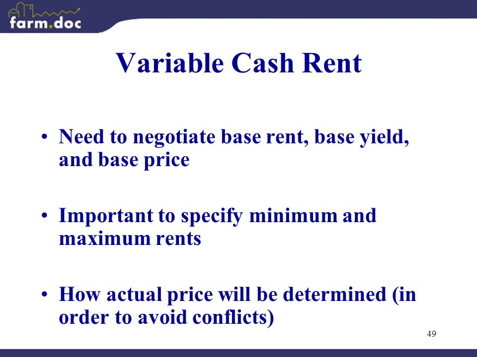 49 Variable Cash Rent Need to negotiate base rent, base yield, and base price Important to specify minimum and maximum rents How actual price will be determined (in order to avoid conflicts)